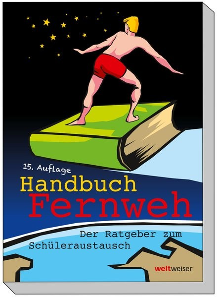 Handbuch Fernweh. Der Ratgeber zum Schüleraustausch: Mit übersichtlichen Preis-Leistungs-Tabellen vo