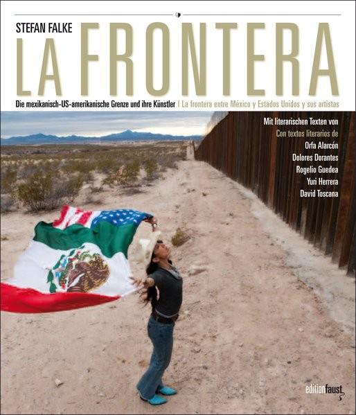 La Frontera: Die mexikanisch-US-amerikanische Grenze und ihre Künstler. La frontera entre Mexico y E