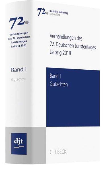 Verhandlungen des 72. Deutschen Juristentages Leipzig 2018 Bd. I: Gutachten: Gesamtband (Teile A -