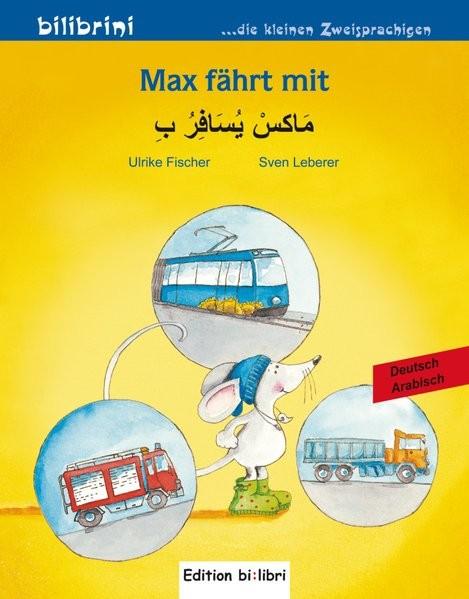 Max fährt mit: Kinderbuch Deutsch-Arabisch