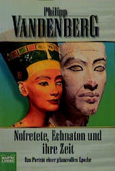 Nofretete, Echnaton und ihre Zeit: Das Porträt einer glanzvollen Epoche