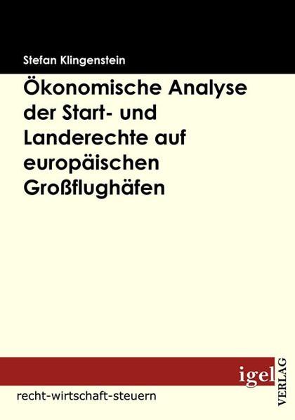 Ökonomische Analyse der Start- und Landerechte auf europäischen Großflughäfen