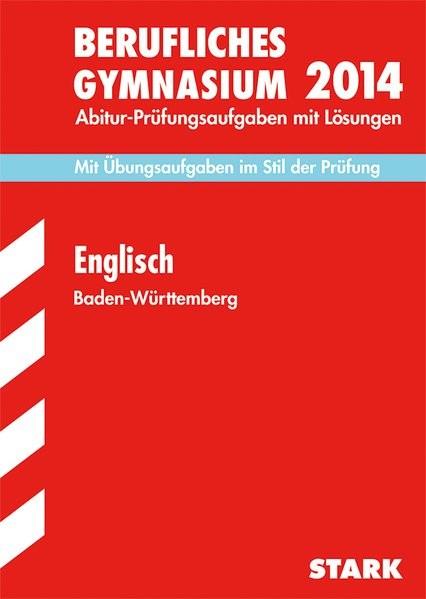 Abitur-Prüfungsaufgaben Berufliche Gymnasien Baden-Württemberg. Mit Lösungen / Englisch 2014 - Mit Ü