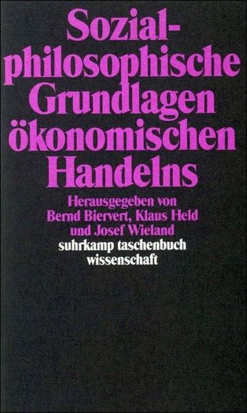 Sozialphilosophische Grundlagen ökonomischen Handelns (suhrkamp taschenbuch wissenschaft)