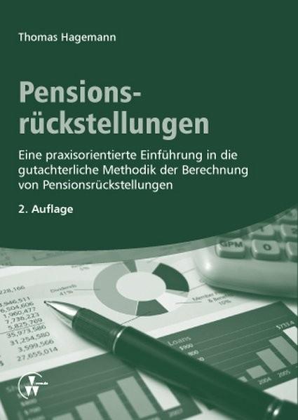 Pensionsrückstellungen: Eine praxisorientierte Einführung in die gutachterliche Methodik der Berechn
