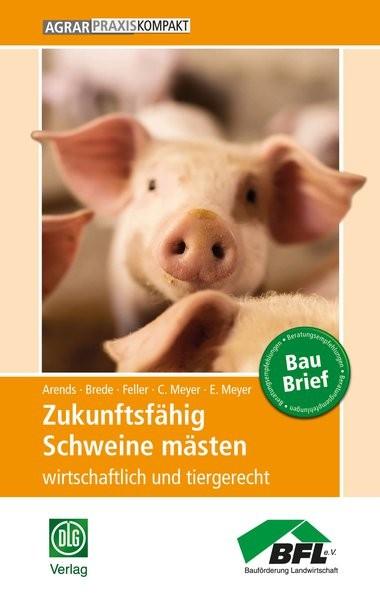 Zukunftsfähig Schweine mästen: wirtschaftlich und tiergerecht (AgrarPraxis kompakt)