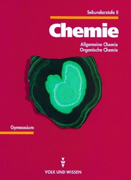 Chemie Sekundarstufe II: Chemie, Ausgabe für die Sekundarstufe II, Allgemeine Chemie, Organische Che