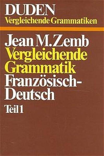 Duden Sonderreihe Vergleichende Grammatiken, Bd.1/1, Vergleichende Grammatik Französisch-Deutsch