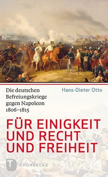 Für Einigkeit und Recht und Freiheit - Die deutschen Befreiungskriege gegen Napoleon 1806-1815