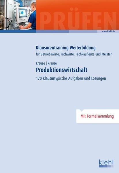 Produktionswirtschaft: 170 Klausurtypische Aufgaben und Lösungen. (Klausurentraining Weiterbildung -