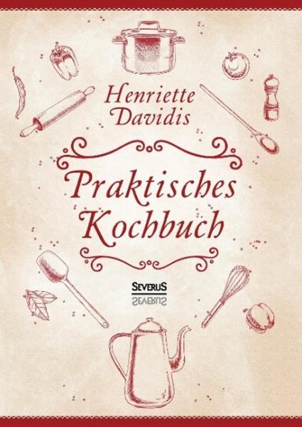 Praktisches Kochbuch für die gewöhnliche und feinere Küche. Mit über 1500 Rezepten