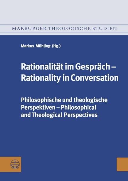 Rationalität im Gespräch ? Rationality in Conversation: Philosophische und theologische Perspektiven