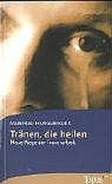 Tränen, die heilen: Neue Wege der Trauerarbeit (Topos plus - Taschenbücher)