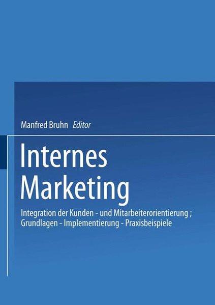 Internes Marketing: Integration der Kunden- und Mitarbeiterorientierung; Grundlagen ? Implementierun