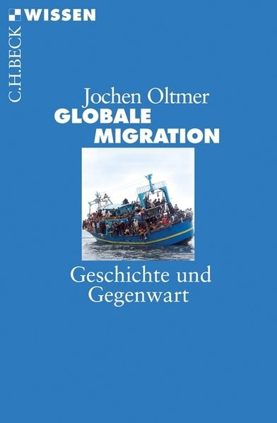 Globale Migration: Geschichte und Gegenwart (Beck'sche Reihe)