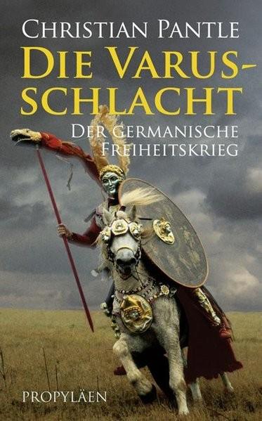 Die Varusschlacht: Der germanische Freiheitskrieg