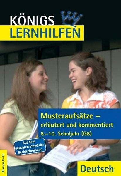 Königs Lernhilfen - Musteraufsätze - erläutert und kommentiert. 8.-10. Schuljahr