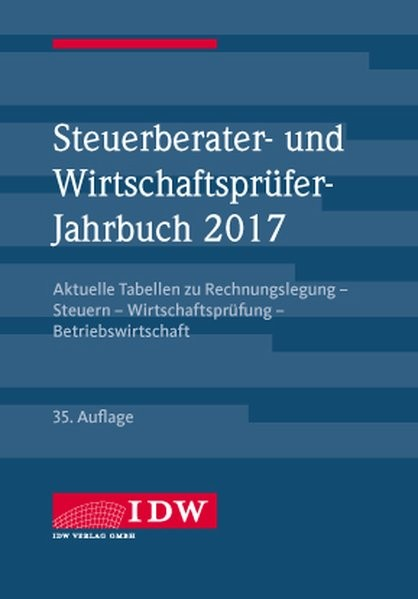 Steuerberater- und Wirtschaftsprüfer-Jahrbuch 2017: Aktuelle Tabellen zu Rechnungslegung - Steuern -