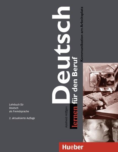 Deutsch lernen für den Beruf: Kommunikation am Arbeitsplatz - 2. aktualisierte Ausgabe.Lehrbuch für