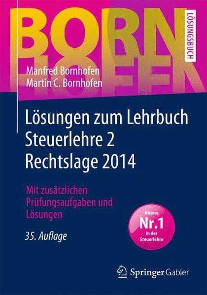 Lösungen zum Lehrbuch Steuerlehre 2 Rechtslage 2014: Mit zusätzlichen Prüfungsaufgaben und Lösungen