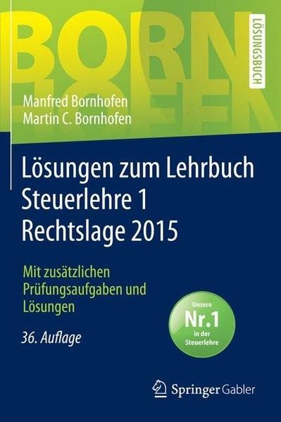 Lösungen zum Lehrbuch Steuerlehre 1 Rechtslage 2015: Mit zusätzlichen Prüfungsaufgaben und Lösungen