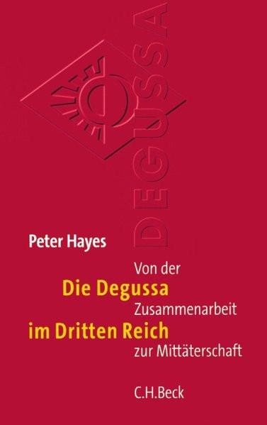 Die Degussa im Dritten Reich. Von der Zusammenarbeit zur Mittäterschaft. Aus dem Englischen von Anne