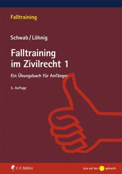 Falltraining im Zivilrecht 1: Ein Übungsbuch für Anfänger