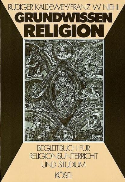 Grundwissen Religion: Begleitbuch für Religionsunterricht und Studium