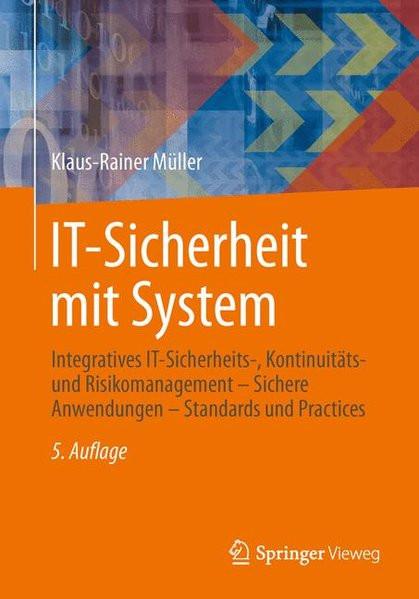IT-Sicherheit mit System: Integratives IT-Sicherheits-, Kontinuitäts- und Risikomanagement - Sichere