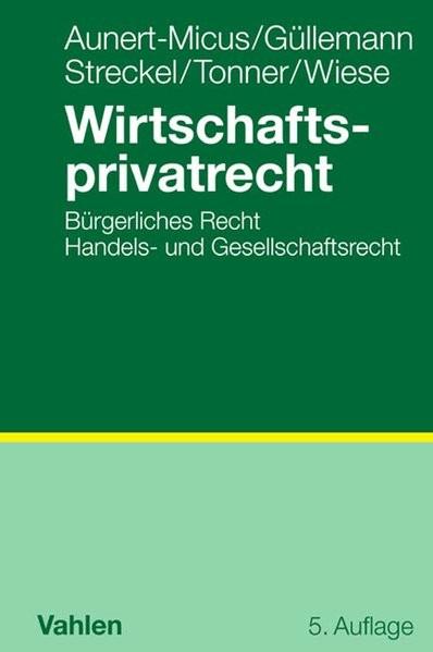Wirtschaftsprivatrecht: BGB Allgemeiner Teil, Schuldrecht, Sachenrecht, Handels- und Gesellschaftsre