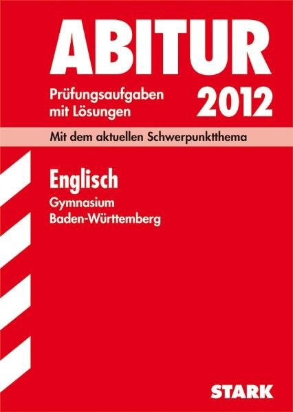 Abitur-Prüfungsaufgaben Gymnasium Baden-Württemberg; Englisch 2012; Mit dem aktuellen Schwerpunktthe