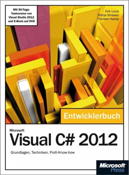 Microsoft Visual C# 2012 - Das Entwicklerbuch. Mit einem ausführlichen Teil zur Erstellung von Windo