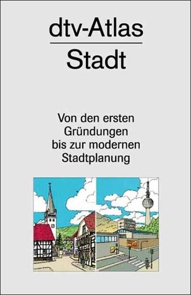 dtv-Atlas zur Stadt . Von den ersten Gründungen bis zur modernen Stadtplanung . Tafeln und Texte