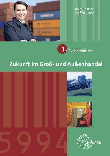 Zukunft im Groß- und Außenhandel 1. Ausbildungsjahr: Lernfelder 1-4