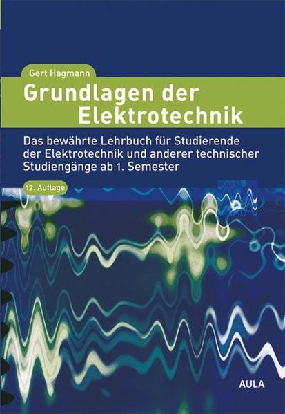 Grundlagen der Elektrotechnik: Das bewährte Lehrbuch für Studierende der Elektrotechnik und anderer