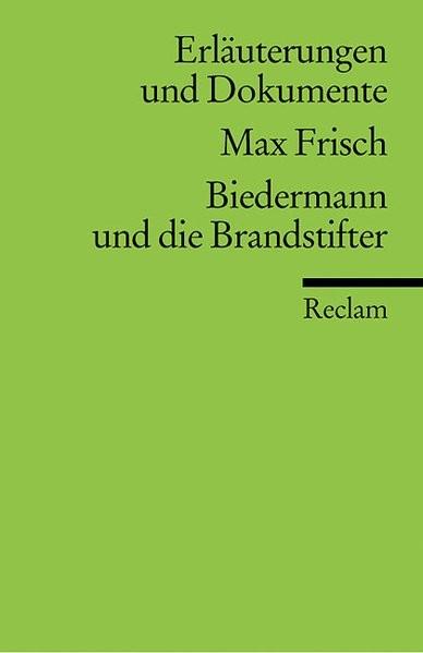 Erläuterungen und Dokumente zu Max Frisch: Biedermann und die Brandstifter