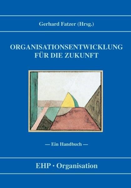 Organisationsentwicklung für die Zukunft: Ein Handbuch (EHP-Organisation)