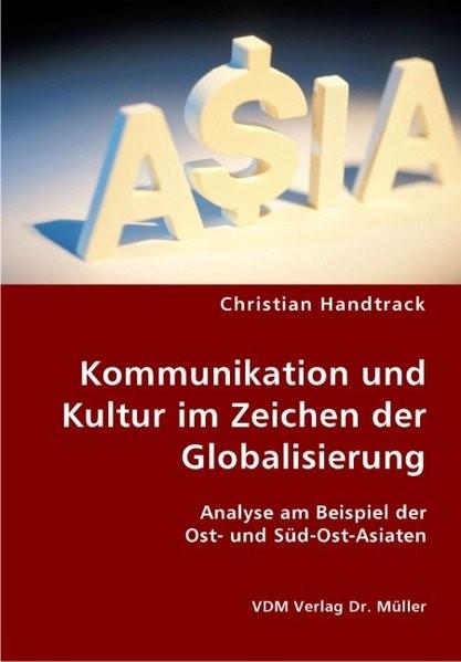 Kommunikation und Kultur im Zeichen der Globalisierung: Analyse am Beispiel der Ost- und Süd-Ost-Asi