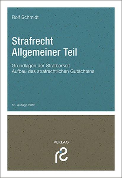 Strafrecht Allgemeiner Teil: Grundlagen der Strafbarkeit; Aufbau des strafrechtlichen Gutachtens