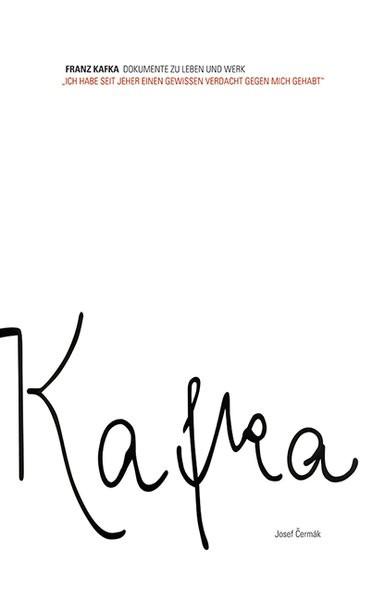 Ich habe seit jeher einen gewissen Verdacht gegen mich gehabt: Franz Kafka - Dokumente zu Leben und