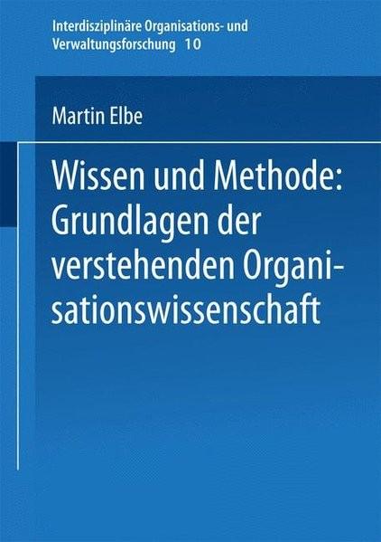 Wissen und Methode: Grundlagen der verstehenden Organisationswissenschaft