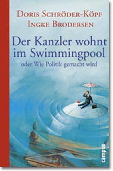 Der Kanzler wohnt im Swimmingpool: oder Wie Politik gemacht wird