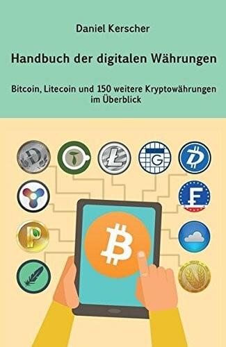 Handbuch der digitalen Währungen: Bitcoin, Litecoin und 150 weitere Kryptowährungen im Überblick