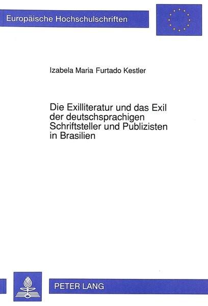 Die Exilliteratur und das Exil der deutschsprachigen Schriftsteller und Publizisten in Brasilien