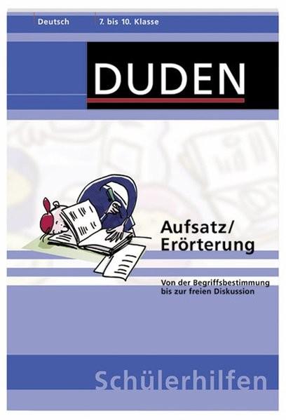 Aufsatz/Erörterung: Von der Begriffsbestimmung bis zur freien Diskussion. 7. bis 10. Klasse