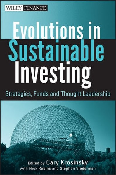 Evolutions in Sustainable Investing: Strategies, Funds and Thought Leadership (Wiley Finance Edition