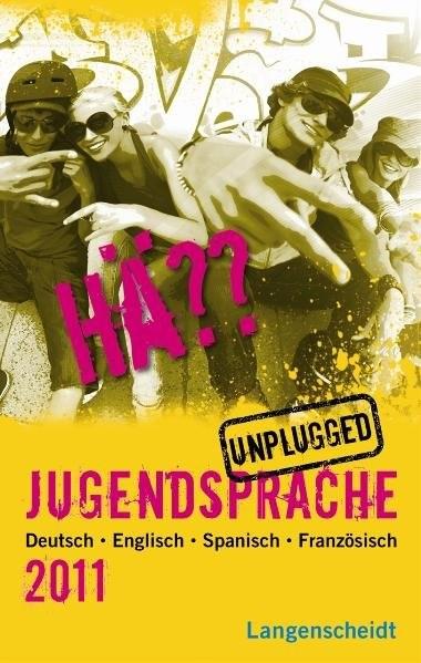 Langenscheidt Hä?? Jugendsprache unplugged 2011: Deutsch - Englisch - Spanisch - Französisch