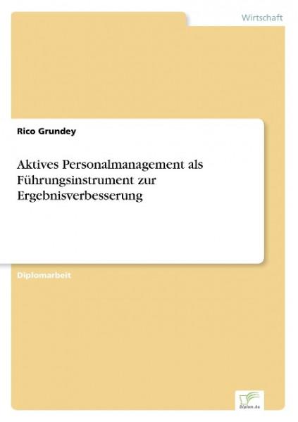Aktives Personalmanagement als Führungsinstrument zur Ergebnisverbesserung