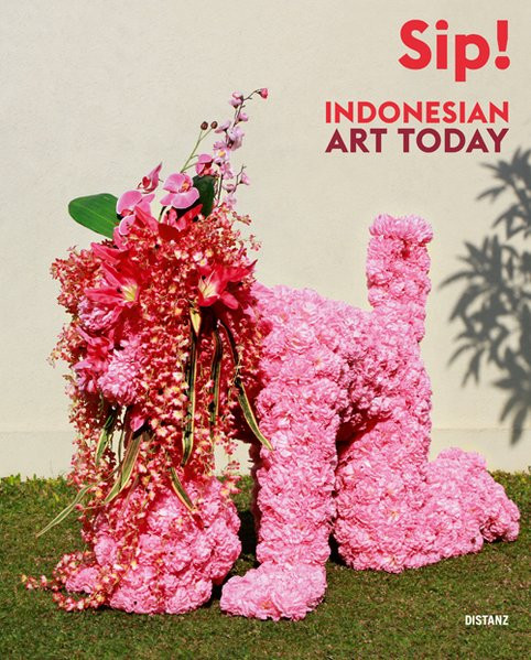 Sip! Indonesian Art Today: Seni Rupa Indonesia Kini