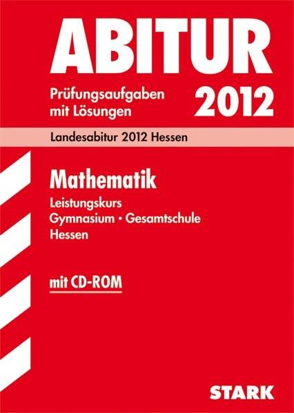 Abitur-Prüfungsaufgaben Hessen; Mathematik Leistungskurs mit CD-ROM; Landesabitur 2012 Hessen. Prüfu